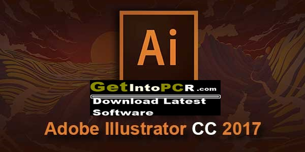 Adobe Illustrator Cc 2017 Free Download Full Version 32 64 Bit Get Into Pc Download Latest Free Software And Apps