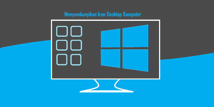 Cara Menyembunyikan Icon Desktop di Komputer Windows