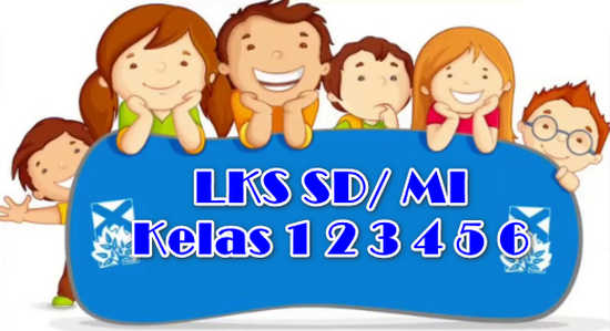Download LKS SD Kelas 1, 2, 3, 4, 5, 6