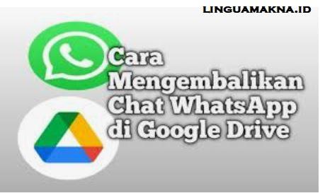 cara mengembalikan data whatsapp di google drive