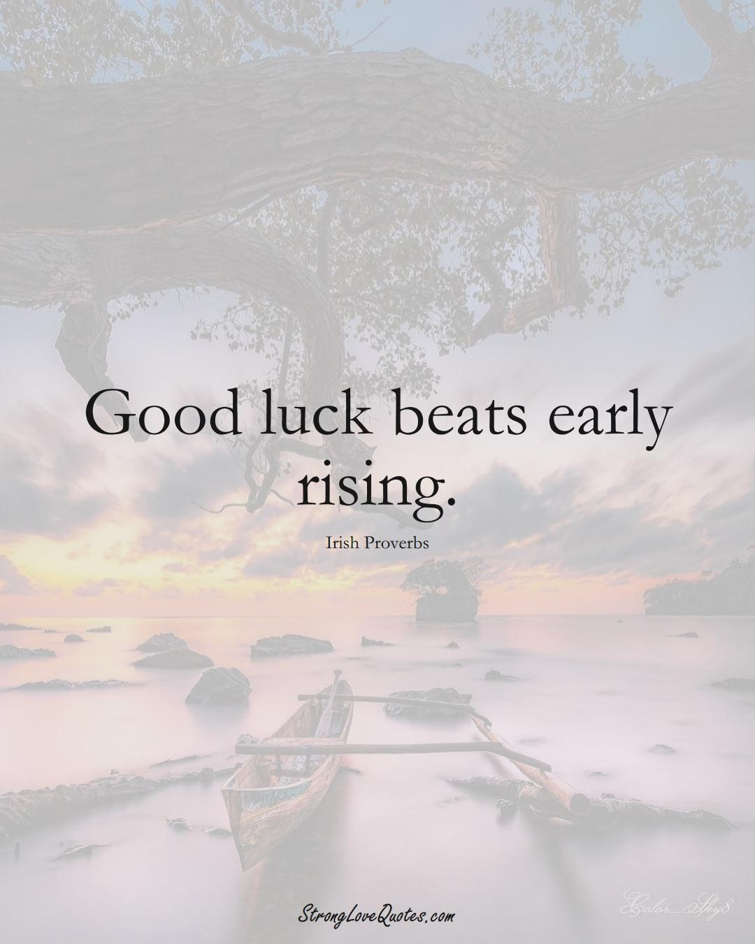Good luck beats early rising. (Irish Sayings);  #EuropeanSayings