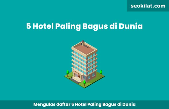 Hotel Paling Bagus di Dunia