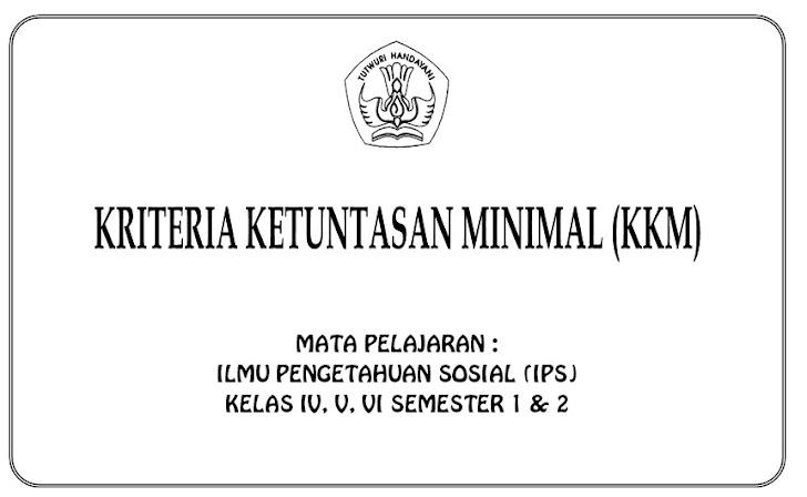 KKM IPS SD/MI Kelas 4, 5, 6 Semester 1 dan 2 KTSP