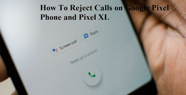 How To Reject Calls on Google Pixel Phone and Pixel XL