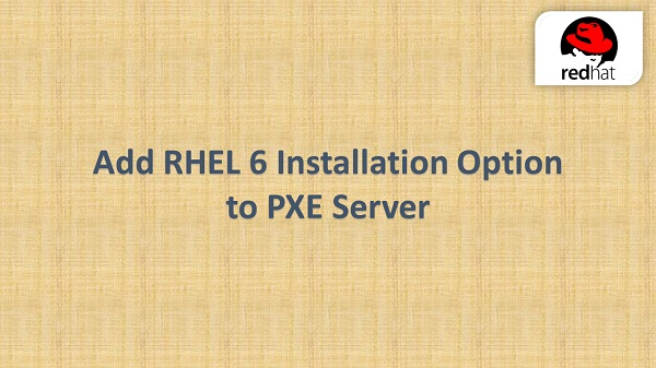 Add RHEL 6 installation option to PXE Server
