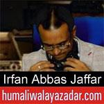 https://www.humaliwalyazadar.com/2019/03/irfan-abbas-jaffar-alipuri-manqabat-2019.html