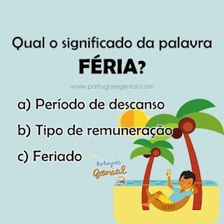 Qual o significado da palavra FÉRIA?
