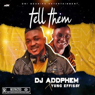 DJ ADDPHEM FT YUNG EFFISSY -- TELL THEM
