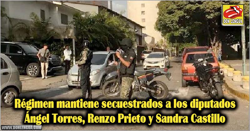 Régimen mantiene secuestrados a los diputados Ángel Torres, Renzo Prieto y Sandra Castillo