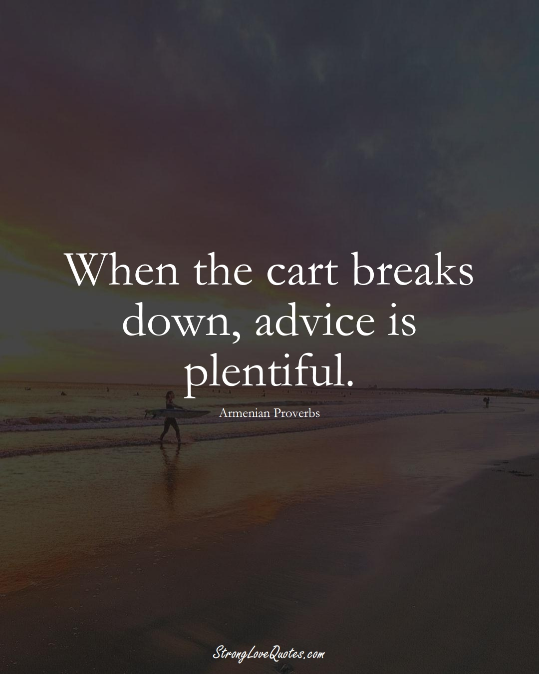When the cart breaks down, advice is plentiful. (Armenian Sayings);  #AsianSayings