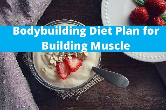 Bodybuilding Diet Plan for Building Muscle