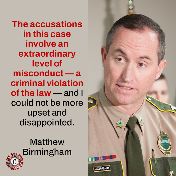 The accusations in this case involve an extraordinary level of misconduct — a criminal violation of the law — and I could not be more upset and disappointed. — Col. Matthew T. Birmingham, director of the Vermont State Police