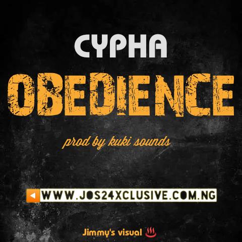 MusiQ: CYPHA- OBEDIENCE ||JOS24XCLUSIVE