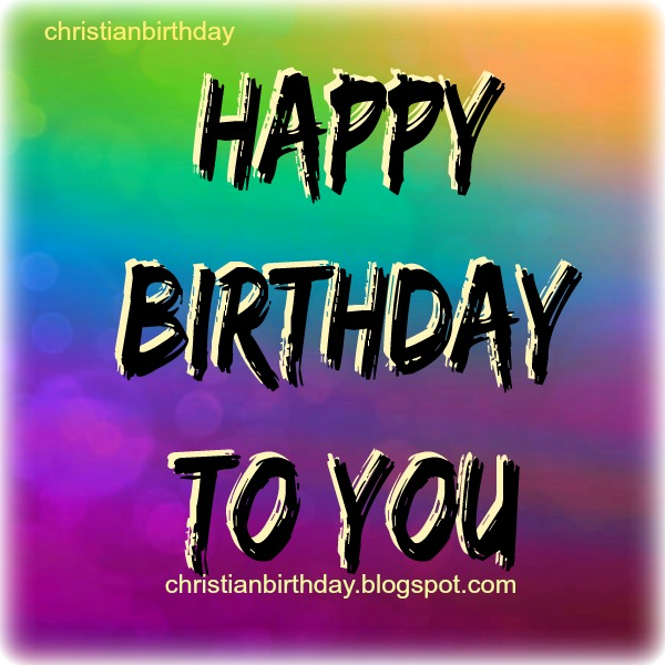 nice happy birthday to you free card, free image, picture with christian quotes by Mery Bracho