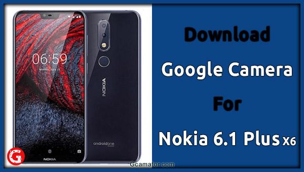 Gcam For Nokia 6.1 Plus X6