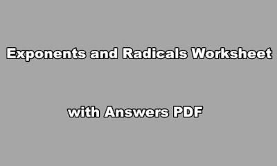 Exponents and Radicals Worksheet with Answers PDF.