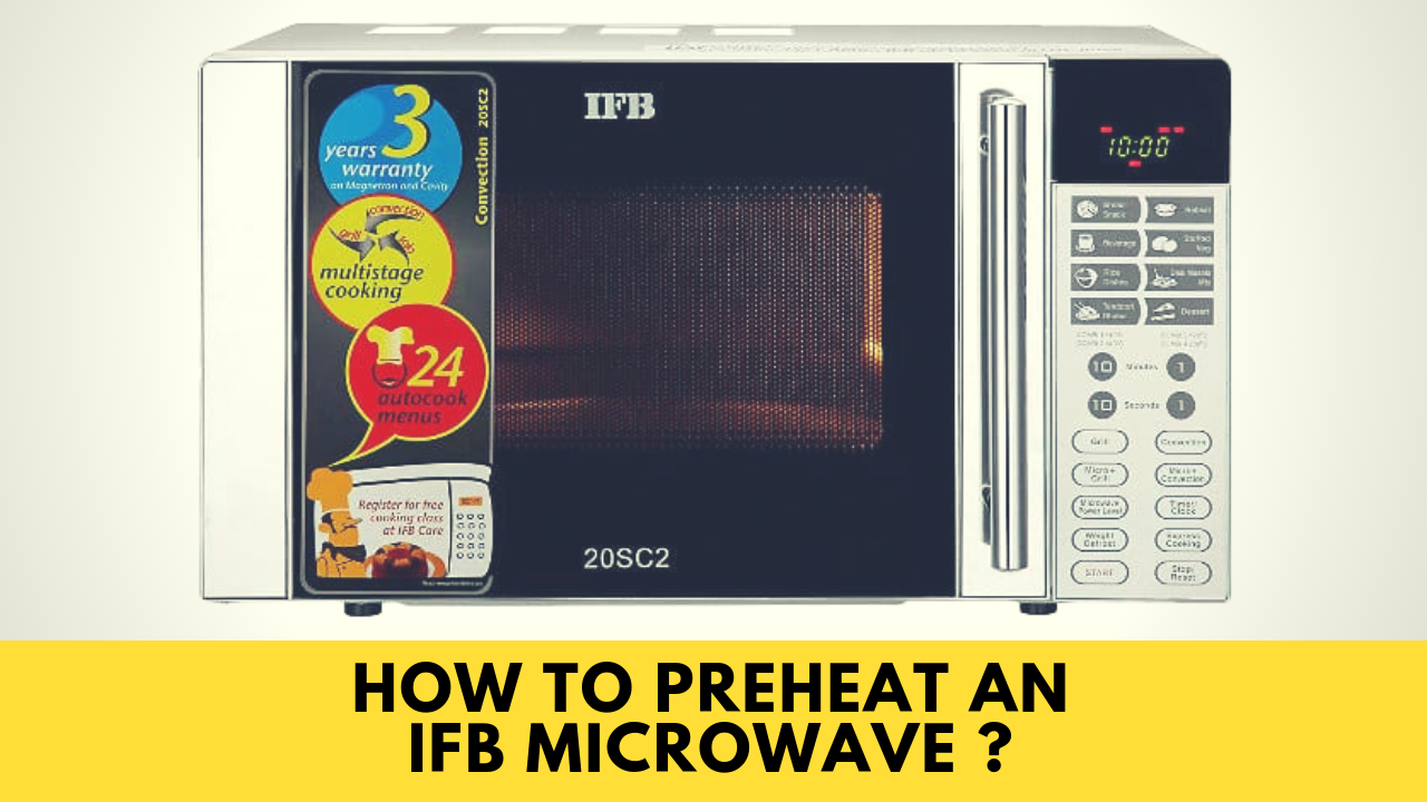How To Preheat An Ifb Microwave Oven