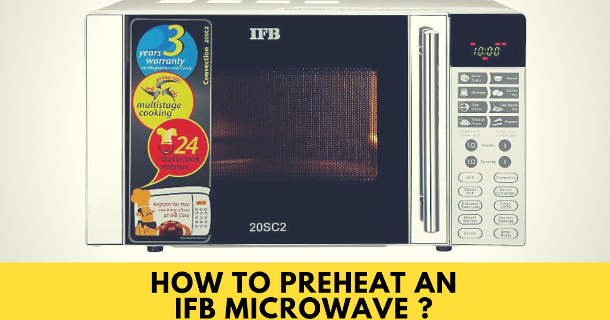 How To Preheat An Ifb Microwave Oven How To Preheat An