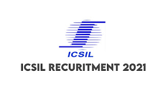 ICSIL Recruitment 2021