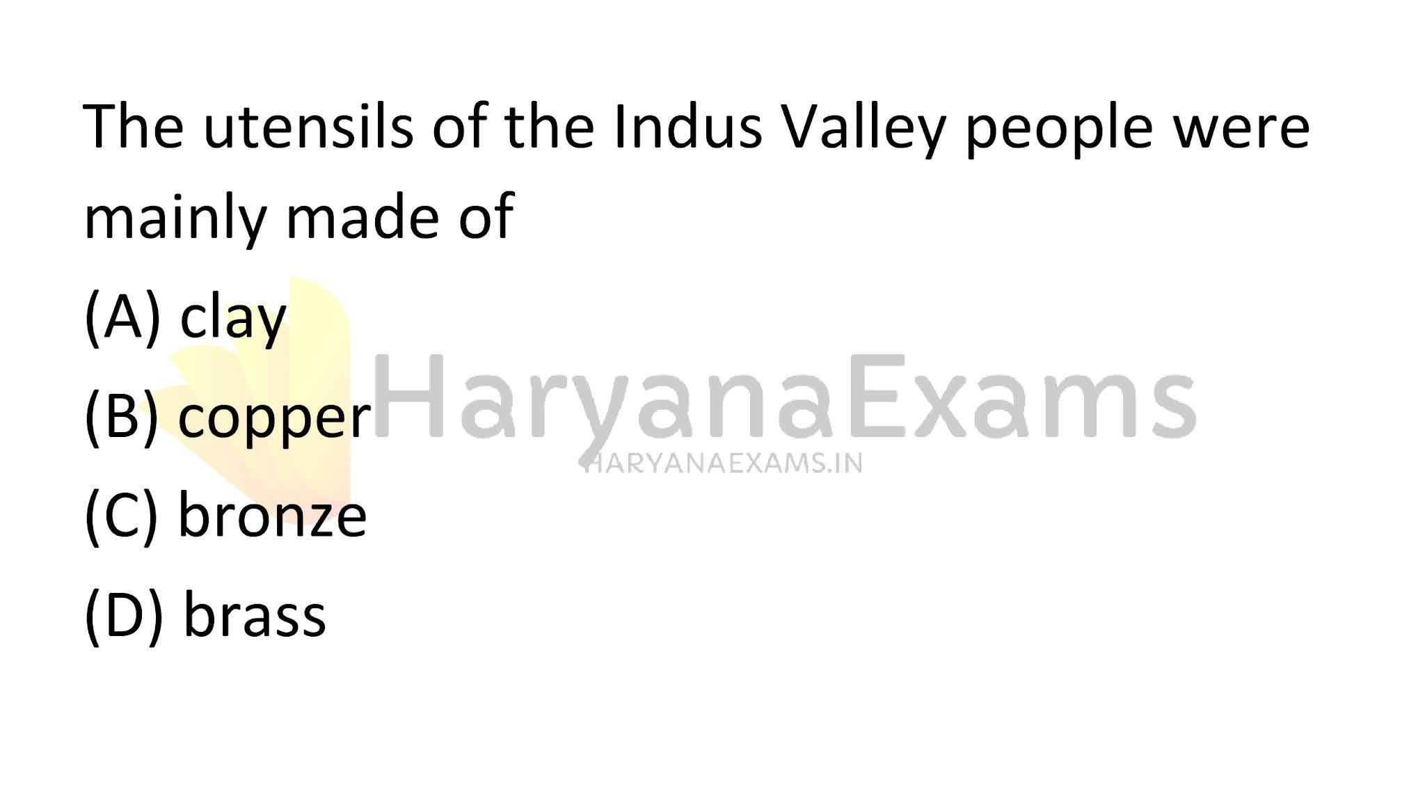 The utensils of the Indus Valley people were mainly made of