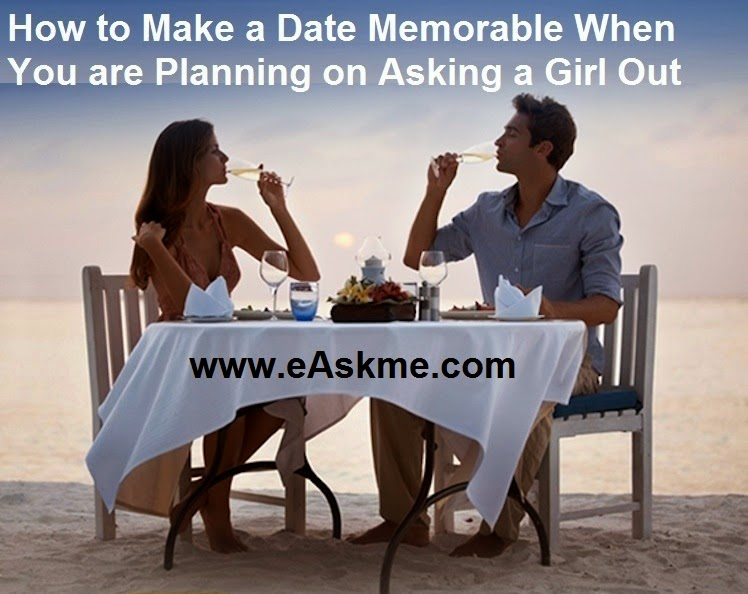 How to Make a Date Memorable When You are Planning on Asking a Girl Out : eAskme