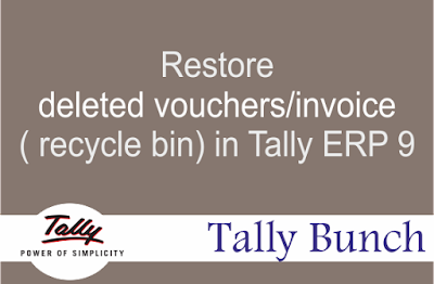 Restore deleted vouchers/invoice ( recycle bin) in Tally ERP 9