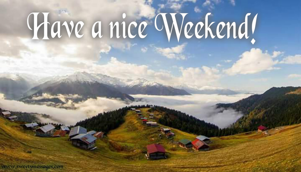HAVE A NICE WEEKEND IMAGES - Beautiful Messages