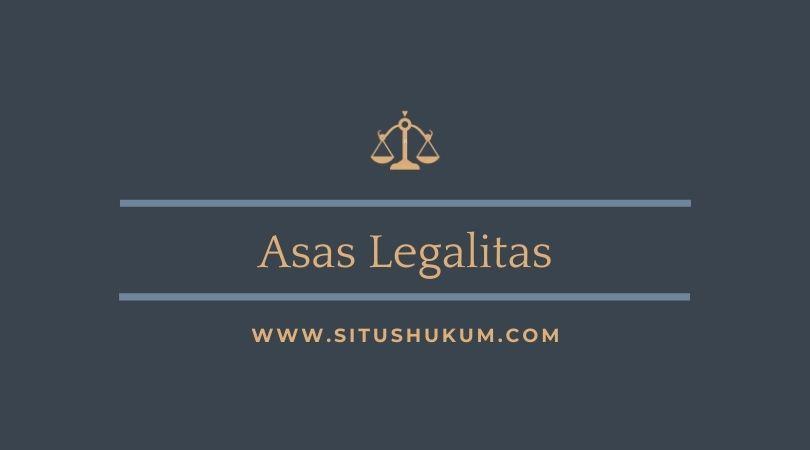 Penjelasan Mengenai Asas Legalitas