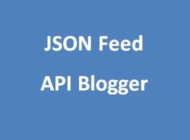 Hướng dẫn viết JSON Feed API Blogger