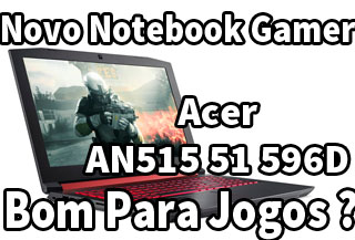 Notebook Gamer Acer AN515 51 596D é Bom