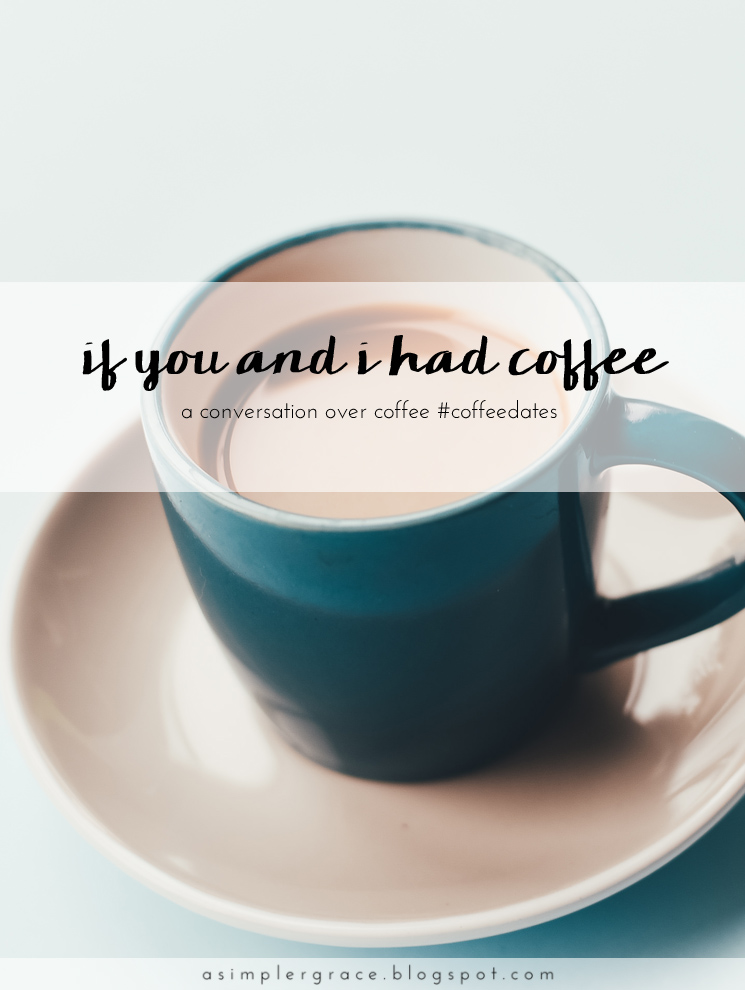 A conversation over coffee #coffeedates - If You and I Had Coffee | vol 5 - A Simpler Grace