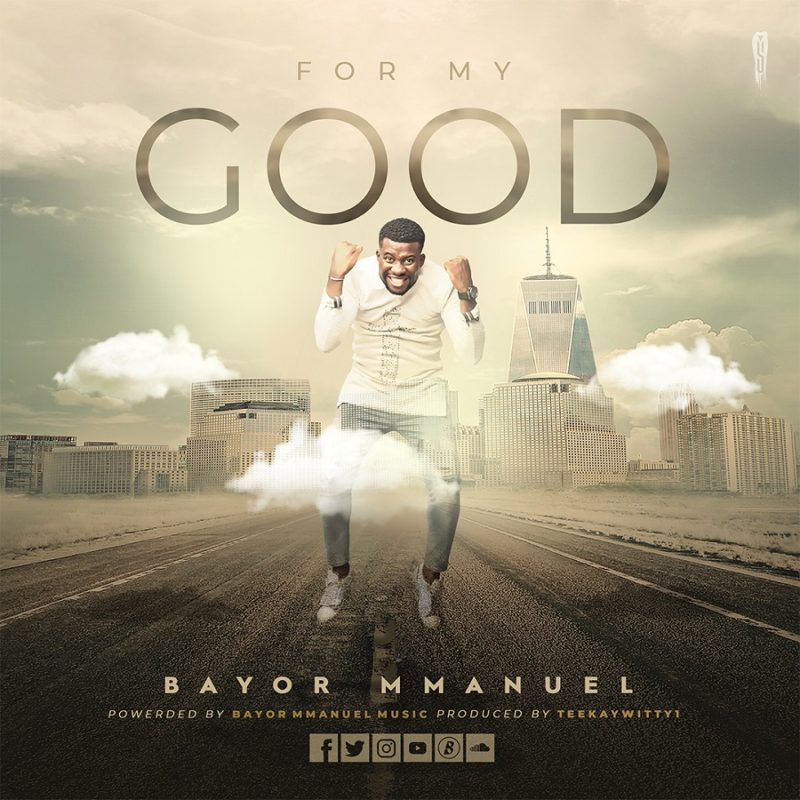 Bayor Mmanuel - For My Good Mp3 Download