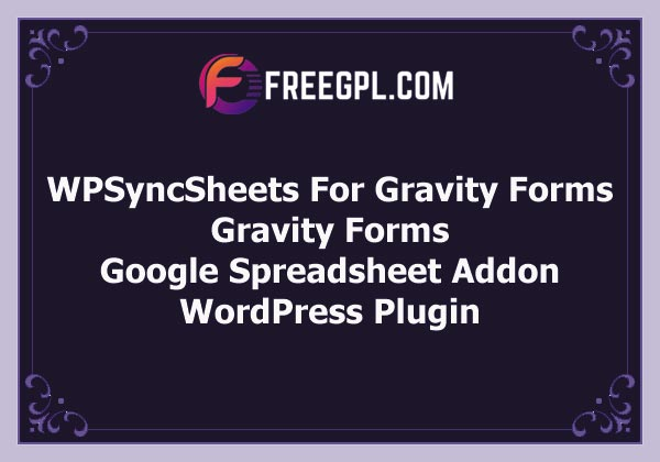 WPSyncSheets For Gravity Forms – Gravity Forms Google Spreadsheet Addon Free Download