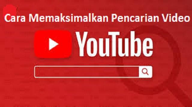 Cara Memaksimalkan Pencarian Video Youtube