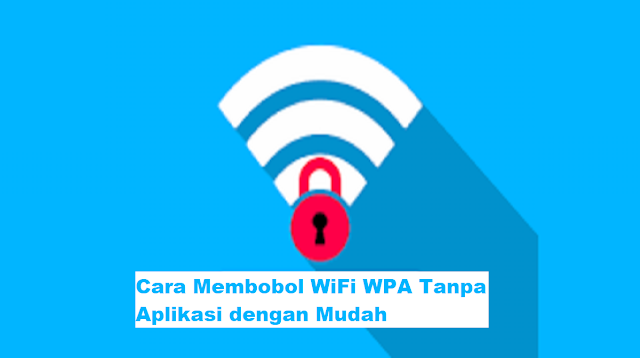 Cara Membobol Wifi WPA Tanpa Aplikasi
