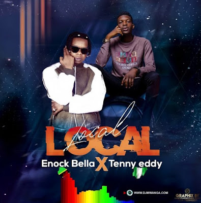 DOWNLOAD NEW SONG: Enock Bella Ft. Tenny Eddy - Local Local | Audio Mp3
