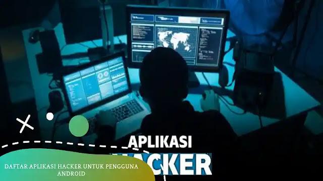Aplikasi Hacker Untuk Pengguna Android Paling Akurat