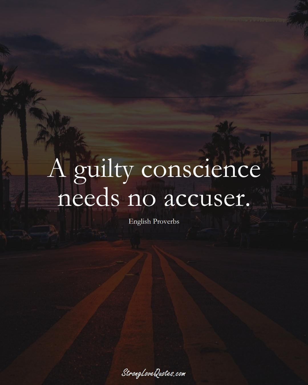 A guilty conscience needs no accuser. (English Sayings);  #EuropeanSayings