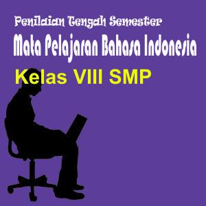 SOAL PENILAIAN TENGAH SEMESTER GENAP MATA PELAJARAN BAHASA INDONESIA KELAS  VIII SEMESTER GENAP
