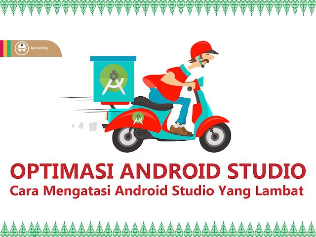 Tips Cara Mempercepat Android Studio