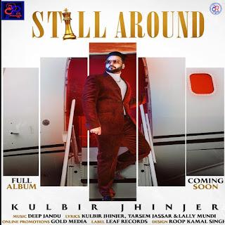 Still Around Lyrics Song - Kulbir Jhinjer Ft. Tarsem Jassar - DjPunjabNew.CoM