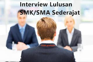 panduan interview kerja untuk lulusan SMK atau SMA sederajat