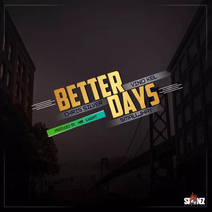 MUSIC: Chris Silver Feat. Vinokel x SmallJhay – Better Days