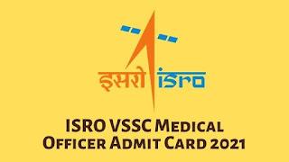ISRO VSSC Medical Officer Admit Card 2021