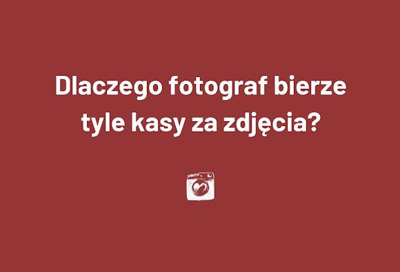 Dlaczego fotograf bierze TYLE kasy za zdjęcia?