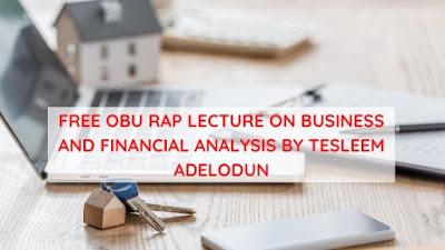FREE OBU RAP LECTURE ON BUSINESS AND FINANCIAL ANALYSIS BY TESLEEM ADELODUN