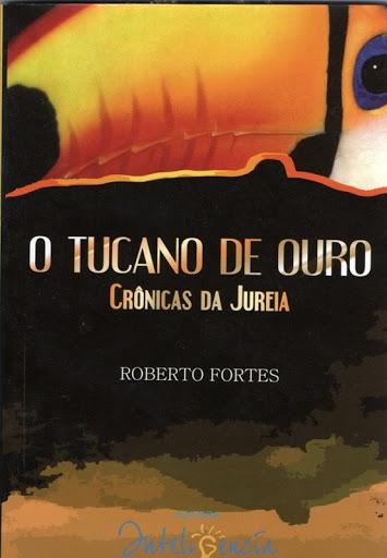 O Tucano de Ouro - Crônicas da Jureia