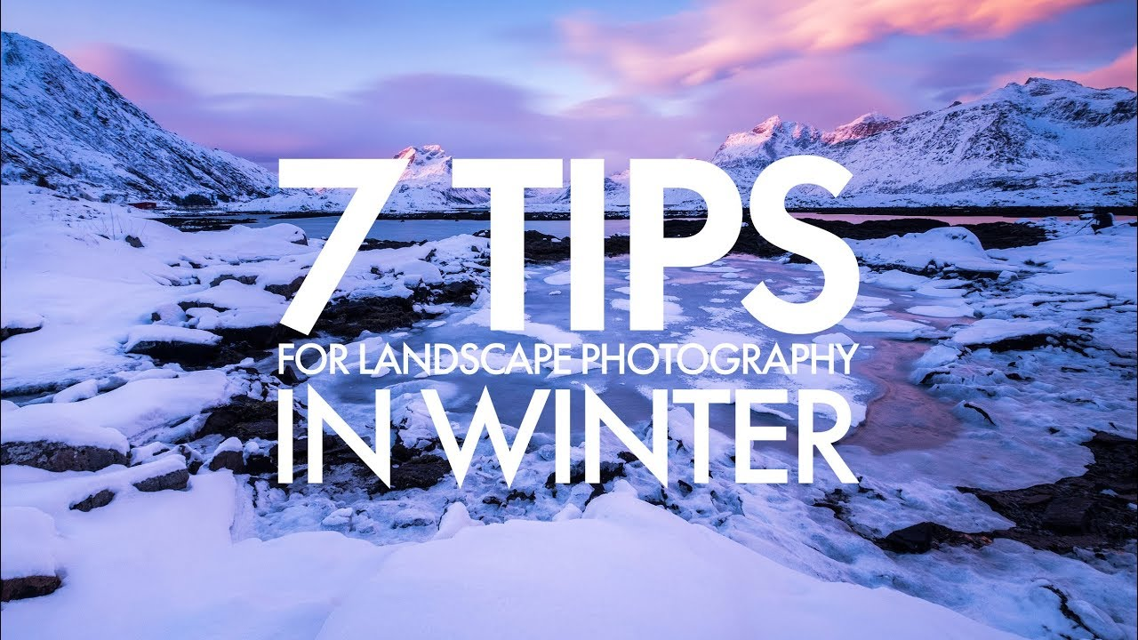 7 Tips for Landscape Photography In Winter
