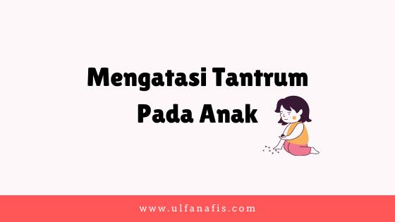 Mengatasi tantrum pada anak
