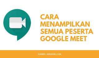 Cara Menampilkan Semua Peserta di Google Meet